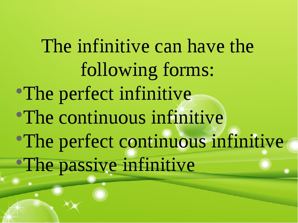 The infinitive can have the following forms: The perfect infinitive The conti...