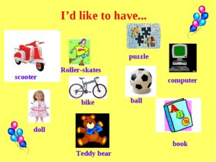 I'd like to have... bike Roller-skates puzzle doll Teddy bear scooter ball co