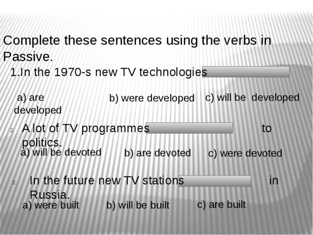 Complete these sentences using the verbs in Passive. 1.In the 1970-s new TV...