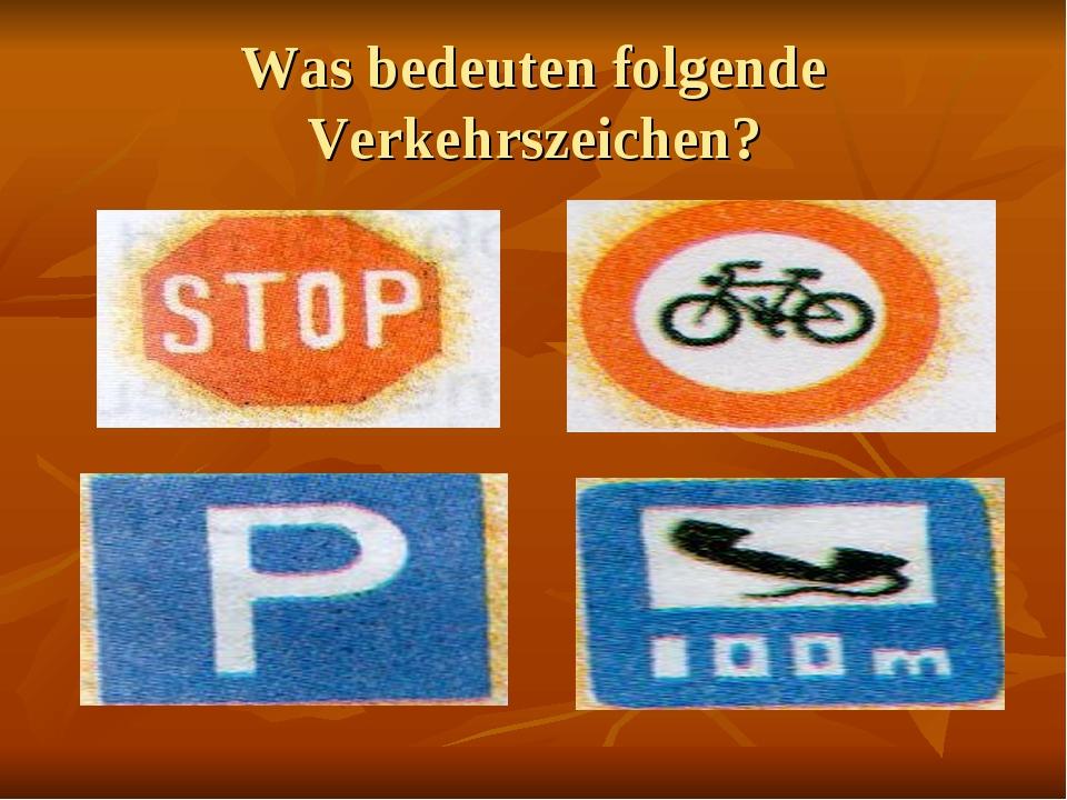 Was bedeuten folgende Verkehrszeichen?