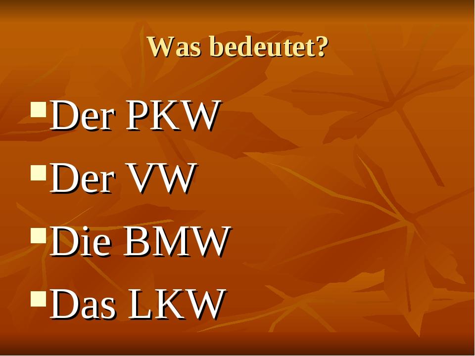 Was bedeutet? Der PKW Der VW Die BMW Das LKW