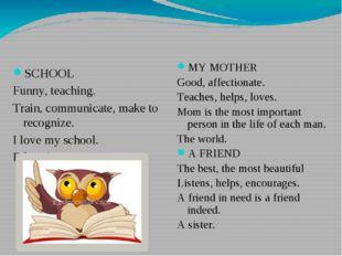 SCHOOL Funny, teaching. Train, communicate, make to recognize. I love my scho