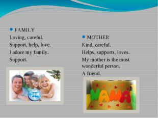 FAMILY Loving, careful. Support, help, love. I adore my family. Support. MOTH