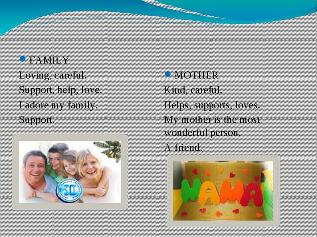 FAMILY Loving, careful. Support, help, love. I adore my family. Support. MOTH...
