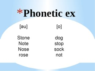 Phonetic ex [әu] Stone Note Nose rose [o] dog stop sock not