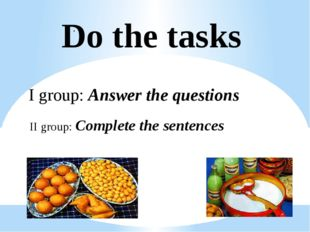 I group: Answer the questions . Do the tasks II group: Complete the sentences