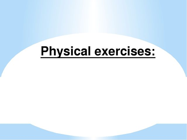 Physical exercises: