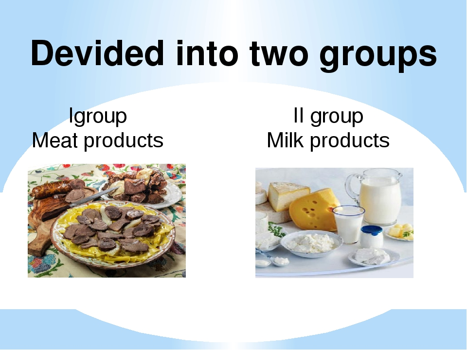 Devided into two groups Igroup Meat products II group Milk products