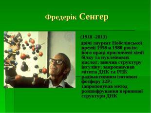 Фредерік Сенгер (1918 -2013) двічі лауреат Нобелівської премії 1958 и 1980 ро