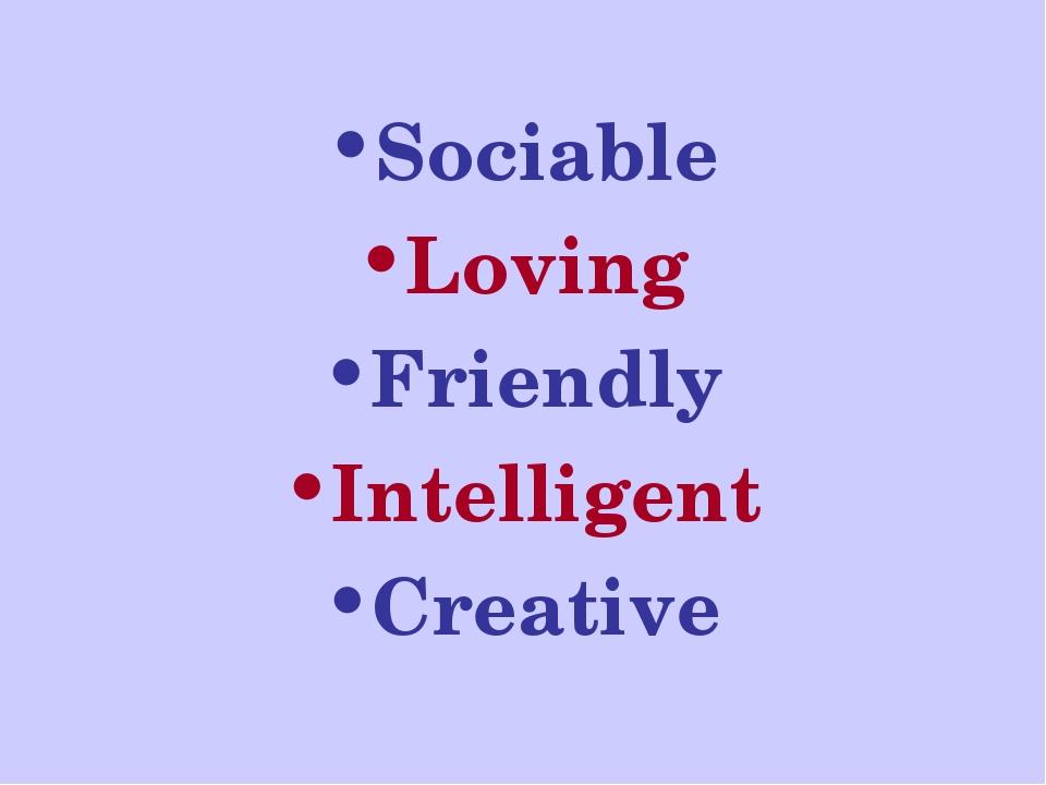 Sociable Loving Friendly Intelligent Creative