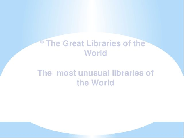 The Great Libraries of the World The most unusual libraries of the World