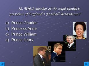 12. Which member of the royal family is president of England's Football Asso