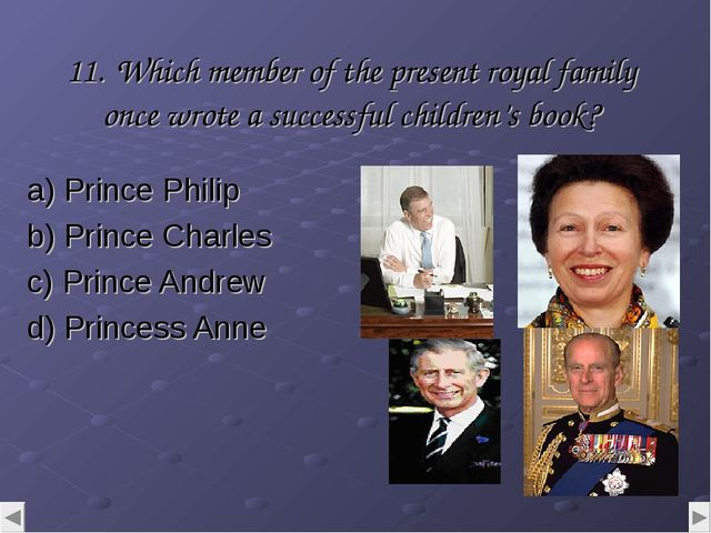 11. Which member of the present royal family once wrote a successful children...