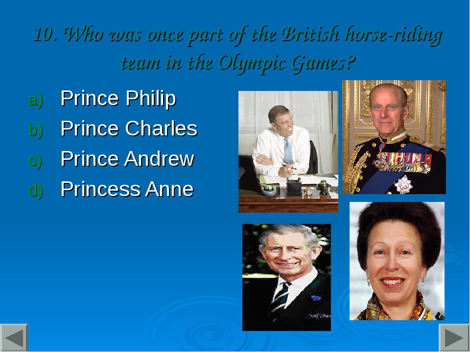 10. Who was once part of the British horse-riding team in the Olympic Games?...