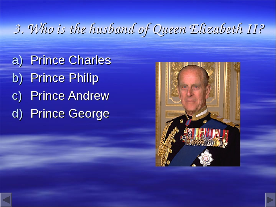 3. Who is the husband of Queen Elizabeth II? Prince Charles Prince Philip Pri...