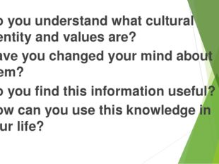 Do you understand what cultural identity and values are? Have you changed you