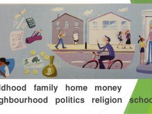 childhood family home money neighbourhood politics religion school