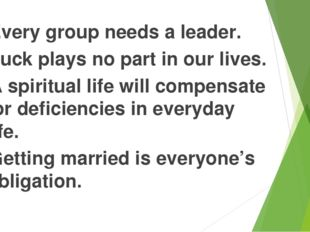 Every group needs a leader. Luck plays no part in our lives. A spiritual life