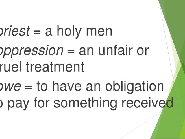 priest = a holy men oppression = an unfair or cruel treatment owe = to have a...
