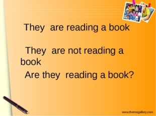 They are reading a book Are they reading a book? They are not reading a book