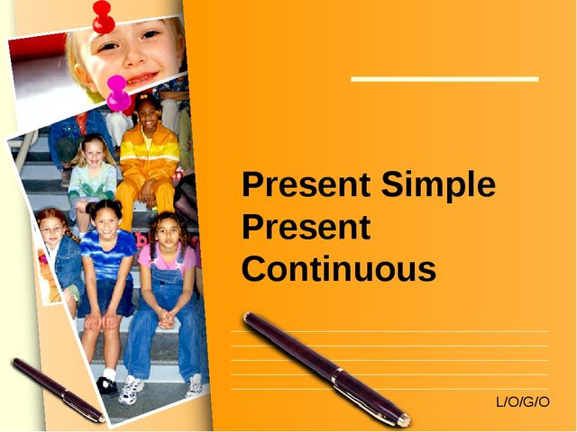 Present Simple Present Continuous L/O/G/O www.themegallery.com
