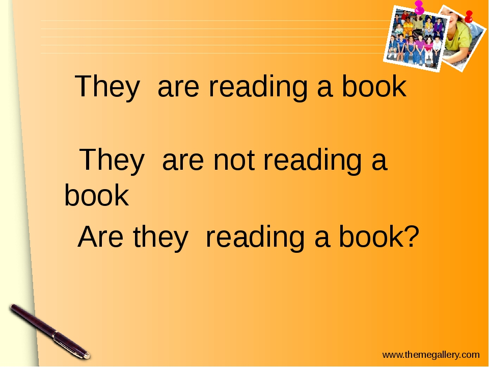 They are reading a book Are they reading a book? They are not reading a book...