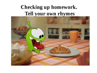 Checking up homework. Tell your own rhymes