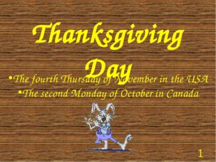 Thanksgiving Day The fourth Thursday of November in the USA The second Monday