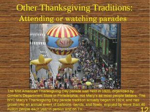 Other Thanksgiving Traditions: Attending or watching parades The first Americ