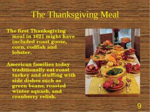 The Thanksgiving Meal The first Thanksgiving meal in 1621 might have included