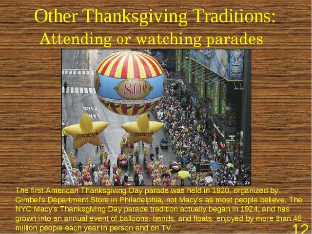 Other Thanksgiving Traditions: Attending or watching parades The first Americ...