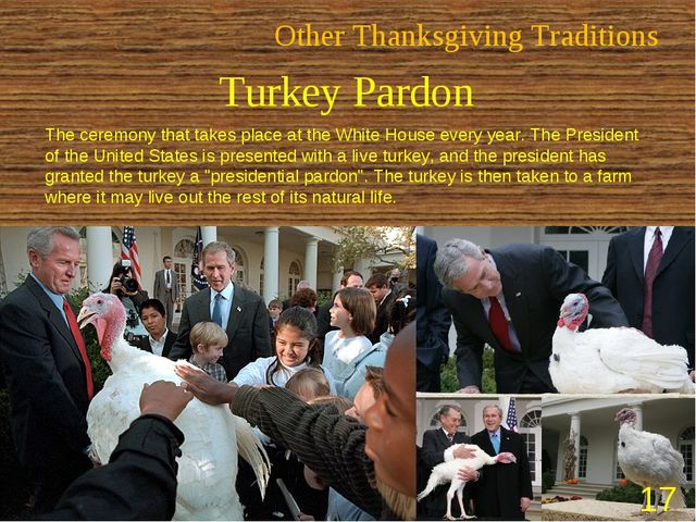 Other Thanksgiving Traditions Turkey Pardon The ceremony that takes place at...