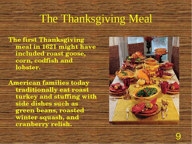 The Thanksgiving Meal The first Thanksgiving meal in 1621 might have included...