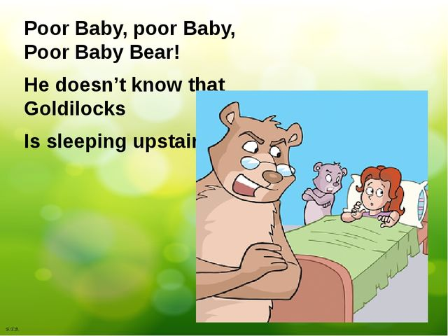 Poor Baby, poor Baby, Poor Baby Bear! He doesn't know that Goldilocks Is slee...