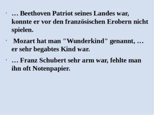… Beethoven Patriot seines Landes war, konnte er vor den französischen Erober