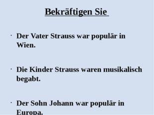 Bekräftigen Sie  Der Vater Strauss war populär in Wien. Die Kinder Strauss w