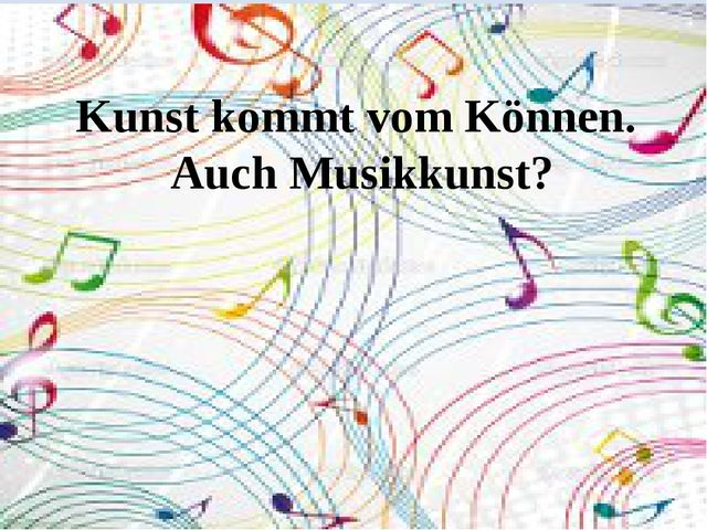 Kunst kommt vom Können. Auch Musikkunst?