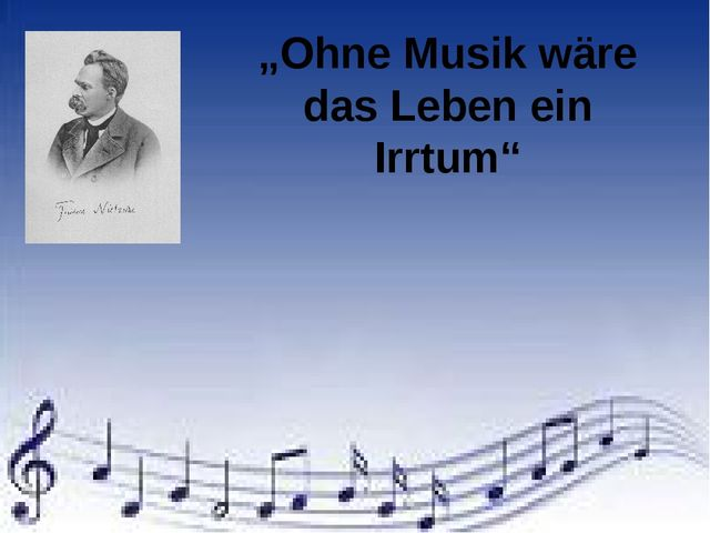 """""""Ohne Musik wäre das Leben ein Irrtum"""""""