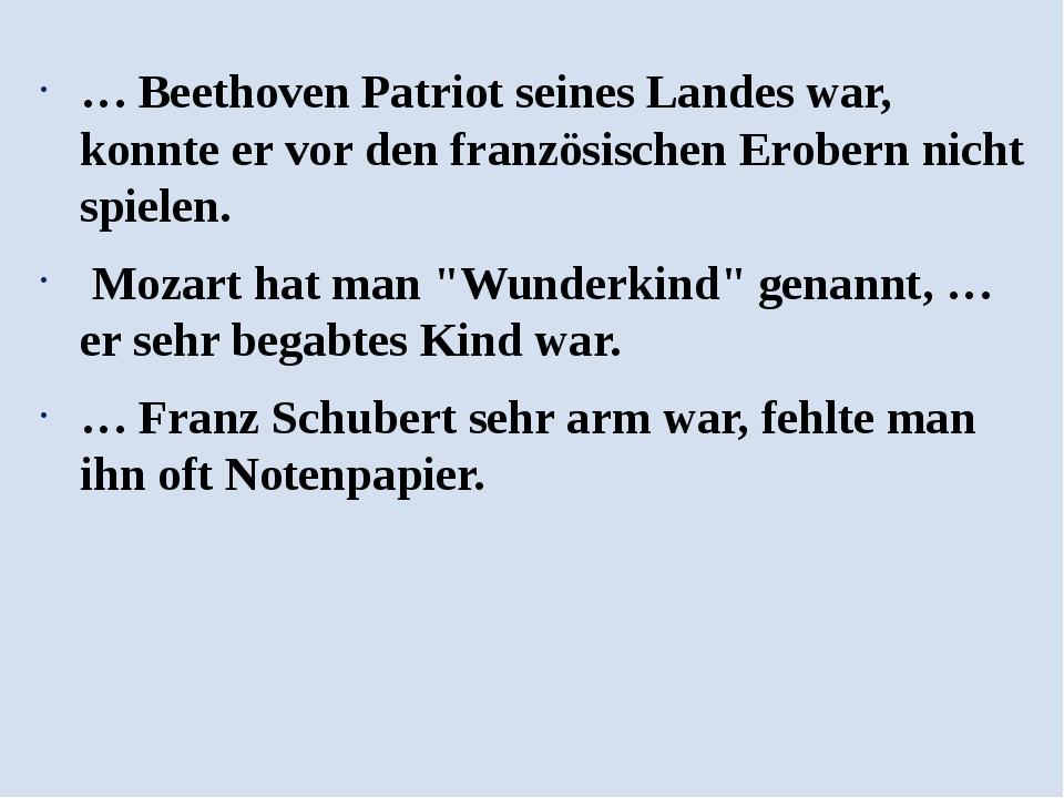 … Beethoven Patriot seines Landes war, konnte er vor den französischen Erober...