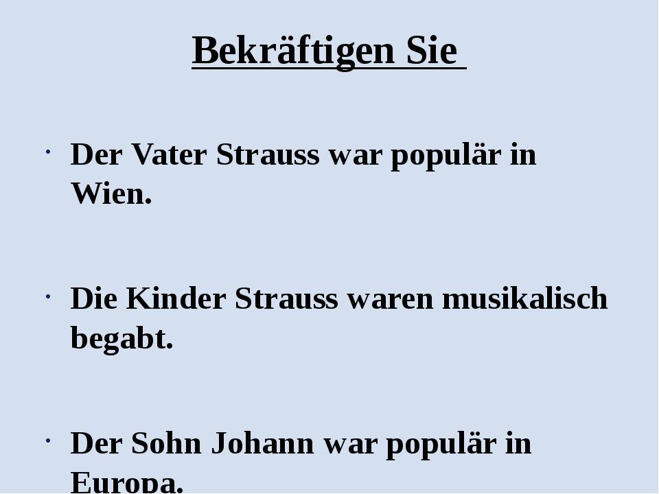 Bekräftigen Sie  Der Vater Strauss war populär in Wien. Die Kinder Strauss w...
