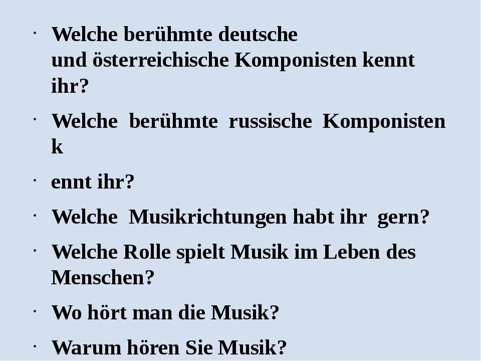 Welche berühmte deutsche undösterreichische Komponisten kennt ihr? Welche be...