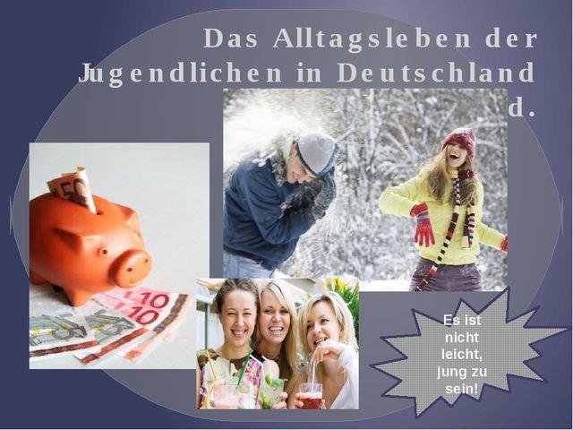 Das Alltagsleben der Jugendlichen in Deutschland und in Russland. Es ist nich...