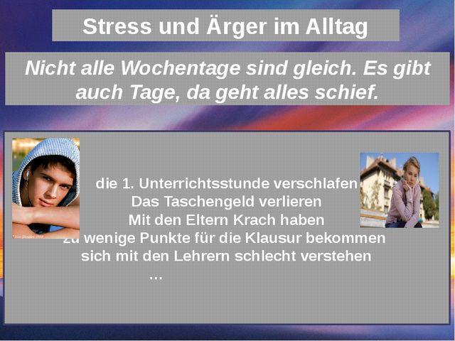 Stress und Ärger im Alltag Nicht alle Wochentage sind gleich. Es gibt auch Ta...