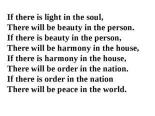 If there is light in the soul, There will be beauty in the person. If there i
