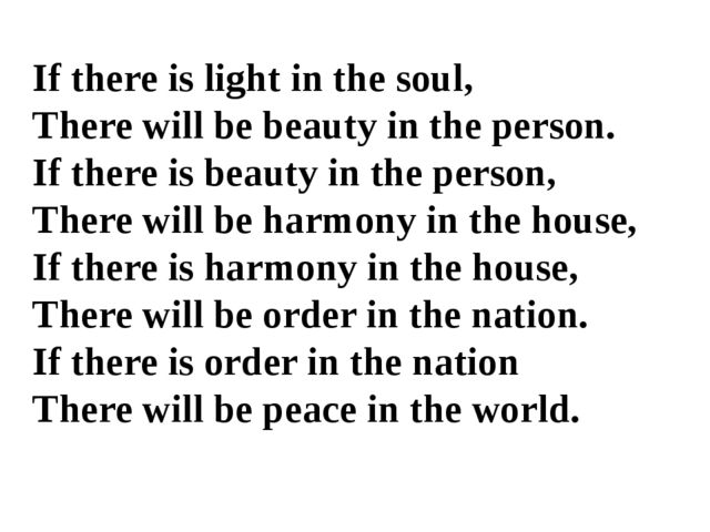 If there is light in the soul, There will be beauty in the person. If there i...