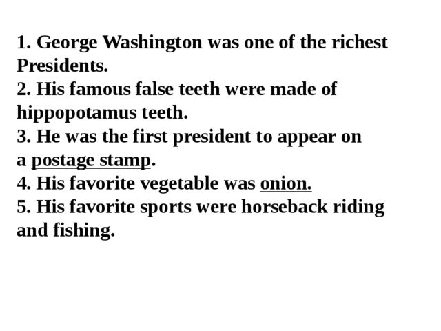 1. George Washington was one of the richest Presidents. 2. His famous false t...