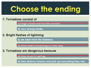 1. Tornadoes consist of 2. Bright flashes of lightning 3. Tornadoes are dange