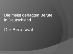 Die Berufswahl Die meist gefragten Berufe in Deutschland