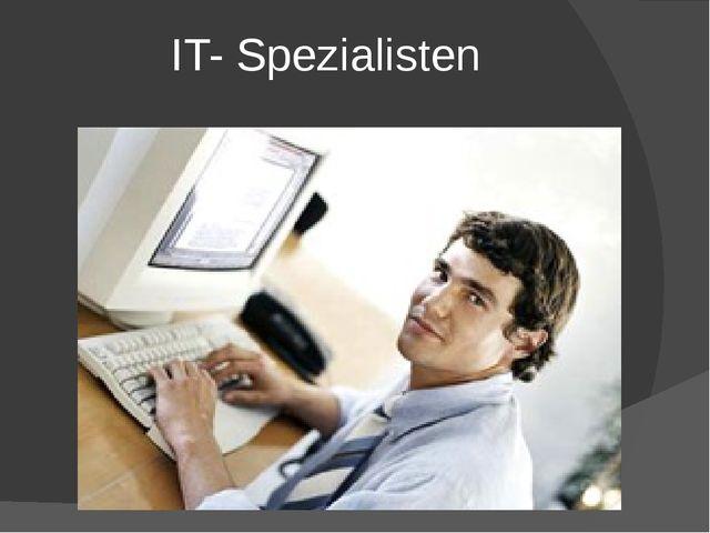 IT- Spezialisten