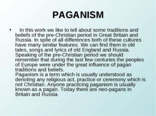 PAGANISM In this work we like to tell about some traditions and beliefs of t